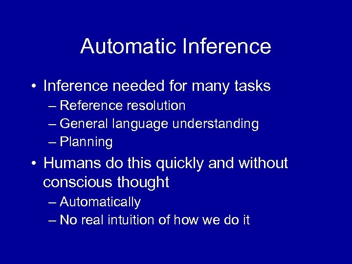 Automatic Inference • Inference needed for many tasks – Reference resolution – General language
