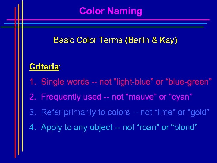 Color Naming Basic Color Terms (Berlin & Kay) Criteria: 1. Single words -- not