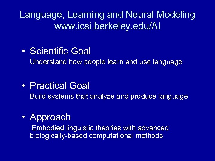 Language, Learning and Neural Modeling www. icsi. berkeley. edu/AI • Scientific Goal Understand how