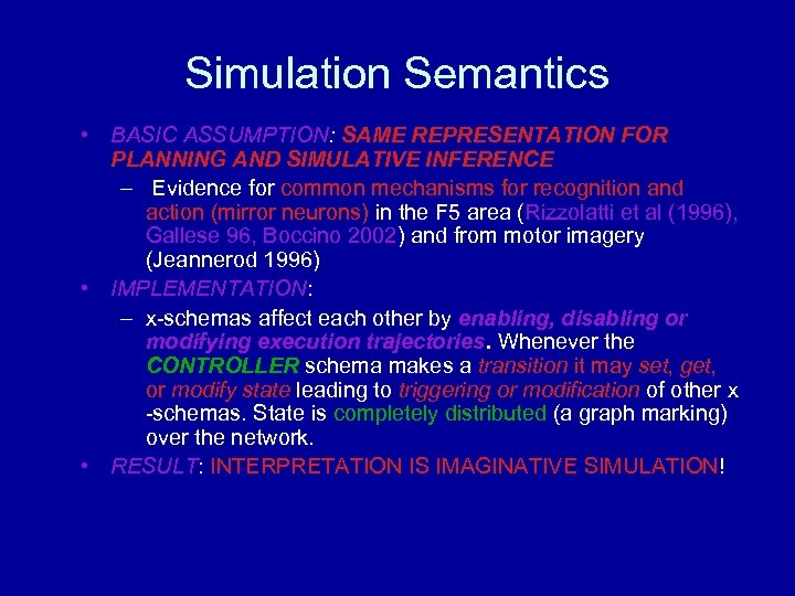Simulation Semantics • BASIC ASSUMPTION: SAME REPRESENTATION FOR PLANNING AND SIMULATIVE INFERENCE – Evidence