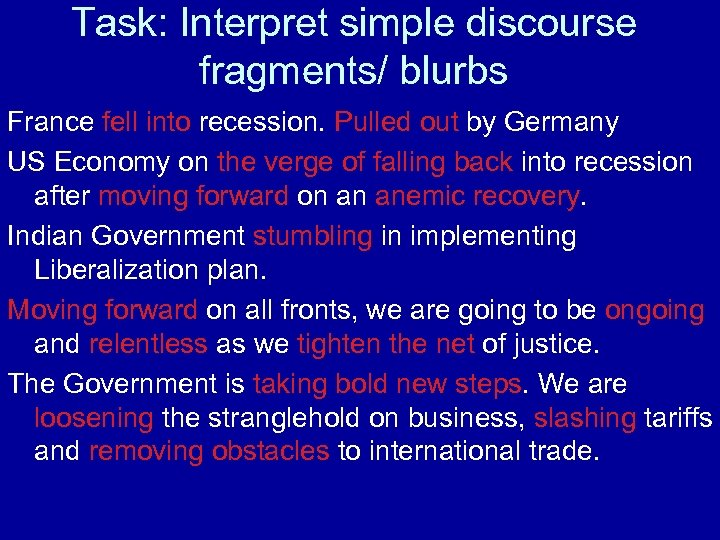 Task: Interpret simple discourse fragments/ blurbs France fell into recession. Pulled out by Germany