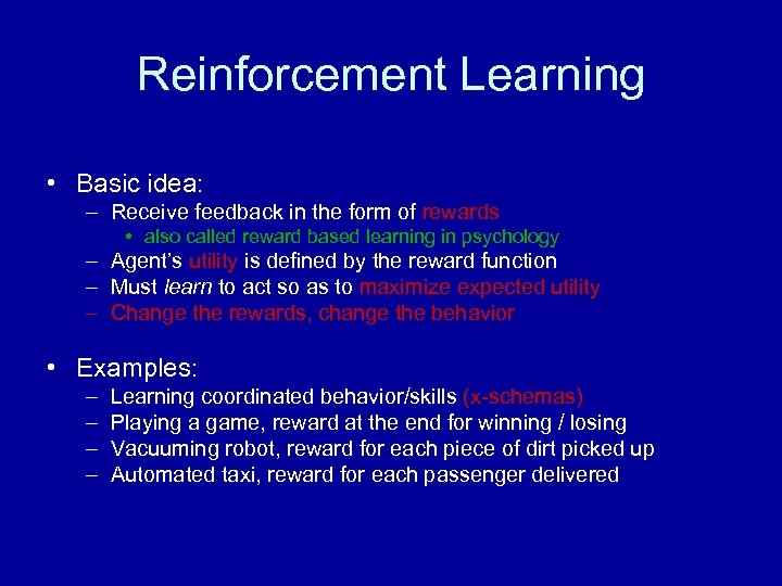 Reinforcement Learning • Basic idea: – Receive feedback in the form of rewards •