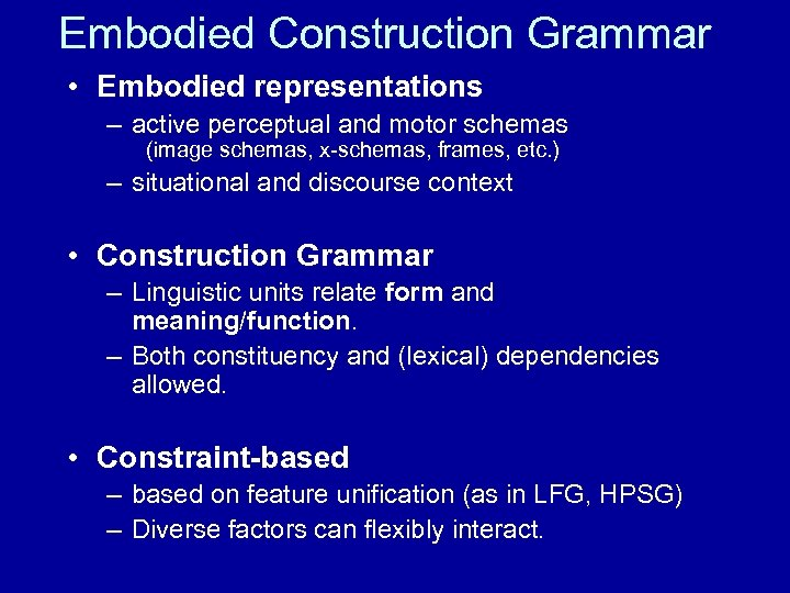 Embodied Construction Grammar • Embodied representations – active perceptual and motor schemas (image schemas,