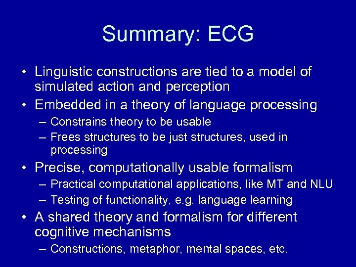Summary: ECG • Linguistic constructions are tied to a model of simulated action and