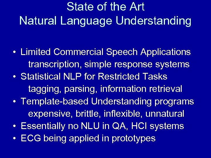 State of the Art Natural Language Understanding • Limited Commercial Speech Applications transcription, simple