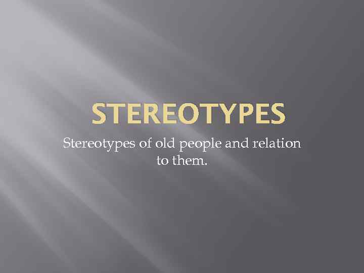 stereotypes about young and old people And the number of people ages 85 and older will increase from 57 million to 66 million over the same period of time [source: administration on aging] but it's not just the media that propagates negative stereotypes about the elderly.