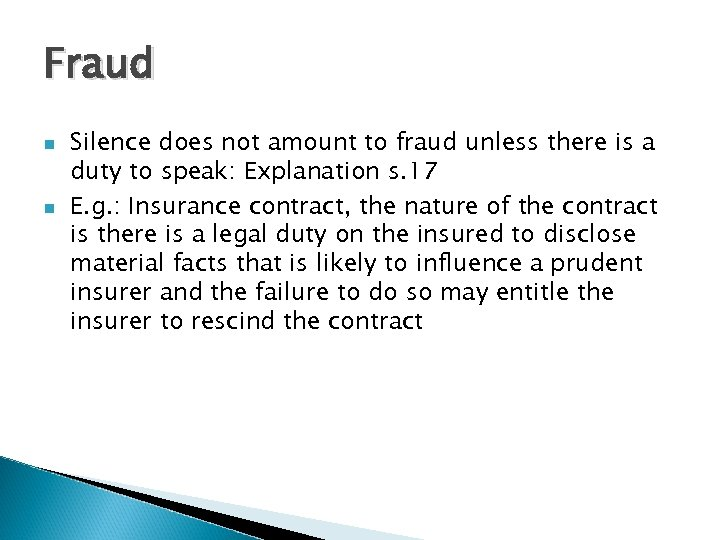 Fraud n n Silence does not amount to fraud unless there is a duty