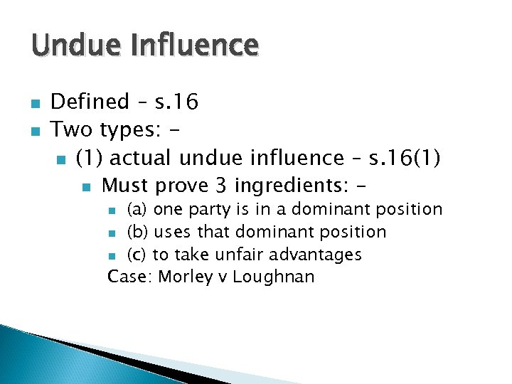 Undue Influence n n Defined – s. 16 Two types: n (1) actual undue