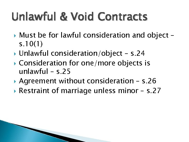 Unlawful & Void Contracts Must be for lawful consideration and object – s. 10(1)