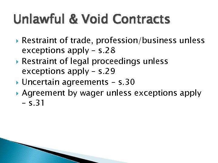 Unlawful & Void Contracts Restraint of trade, profession/business unless exceptions apply – s. 28