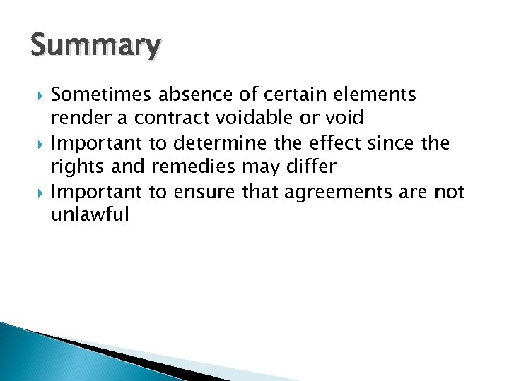 Summary Sometimes absence of certain elements render a contract voidable or void Important to