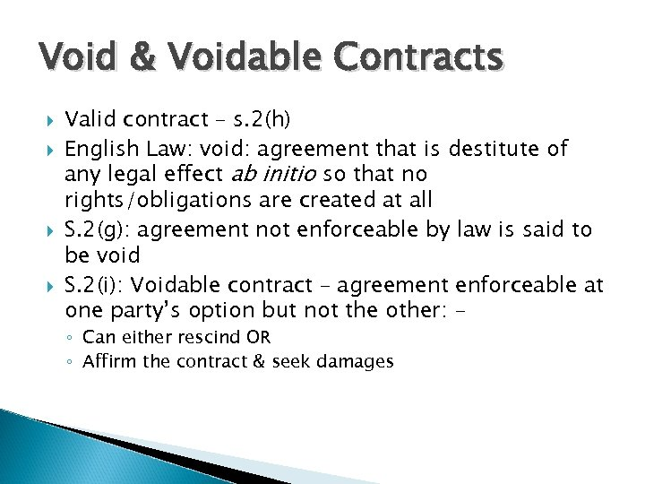 Void & Voidable Contracts Valid contract – s. 2(h) English Law: void: agreement that