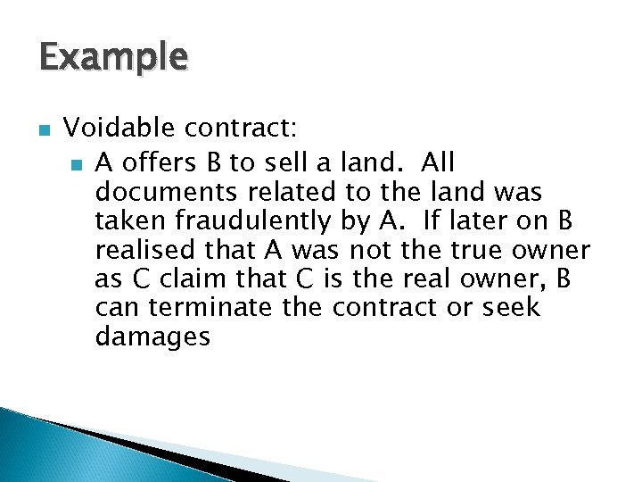 Example n Voidable contract: n A offers B to sell a land. All documents