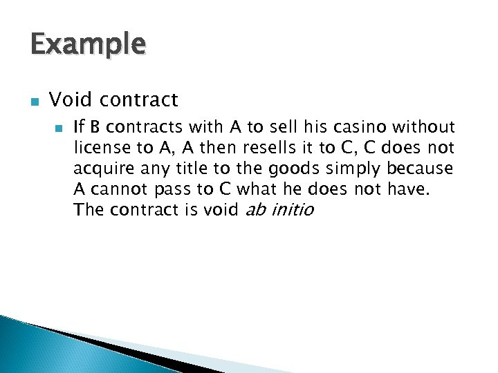 Example n Void contract n If B contracts with A to sell his casino