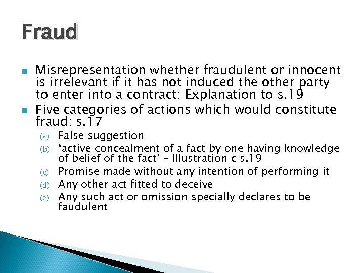 Fraud n n Misrepresentation whether fraudulent or innocent is irrelevant if it has not