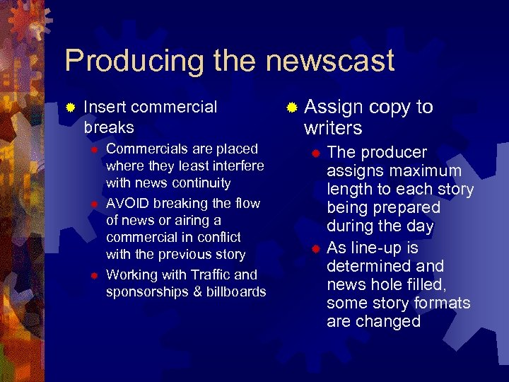 Producing the newscast ® Insert commercial breaks ® ® ® Commercials are placed where