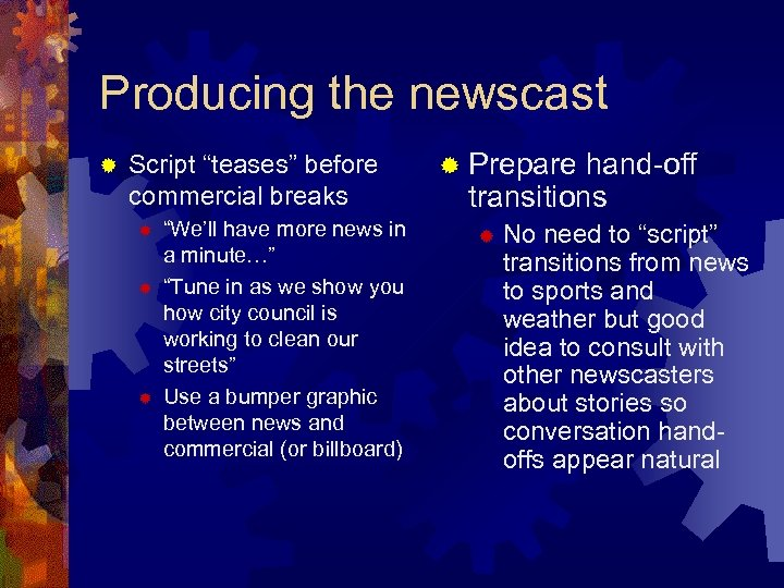 "Producing the newscast ® Script ""teases"" before commercial breaks ® ® ® ""We'll have"