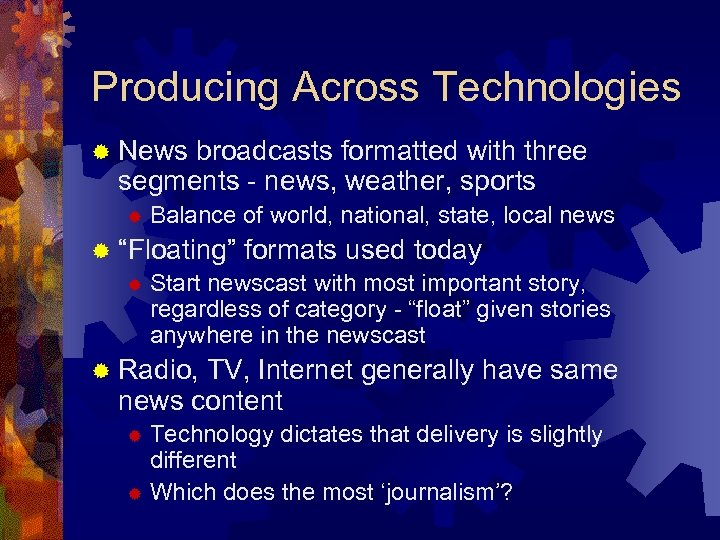 Producing Across Technologies ® News broadcasts formatted with three segments - news, weather, sports