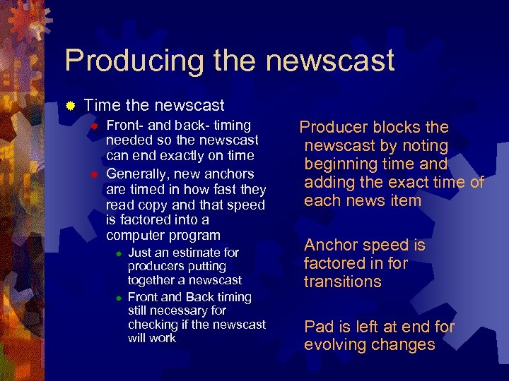 Producing the newscast ® Time the newscast ® ® Front- and back- timing needed