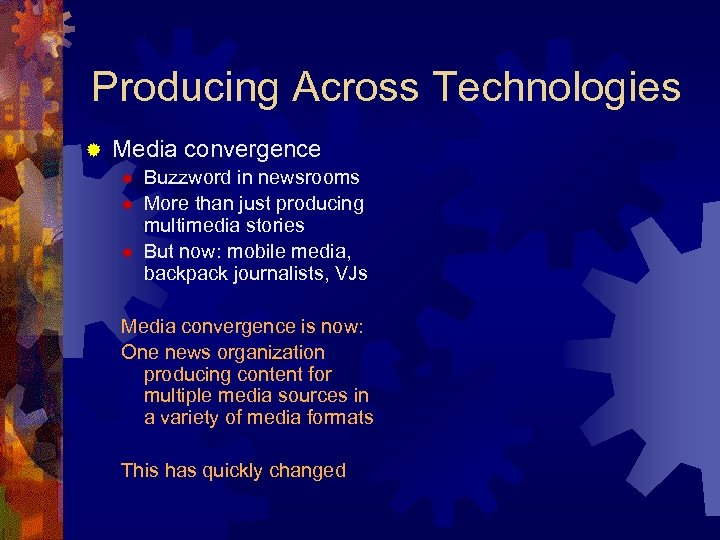 Producing Across Technologies ® Media convergence ® ® ® Buzzword in newsrooms More than