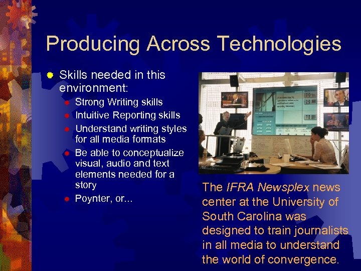 Producing Across Technologies ® Skills needed in this environment: ® ® ® Strong Writing