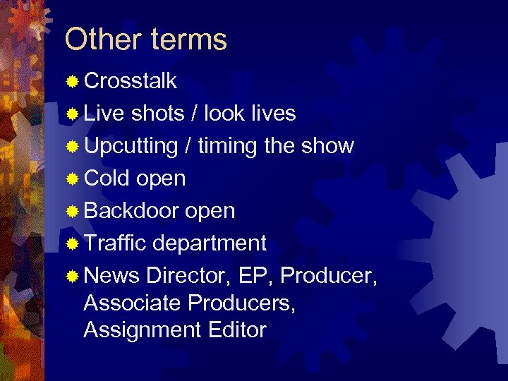 Other terms ® Crosstalk ® Live shots / look lives ® Upcutting / timing