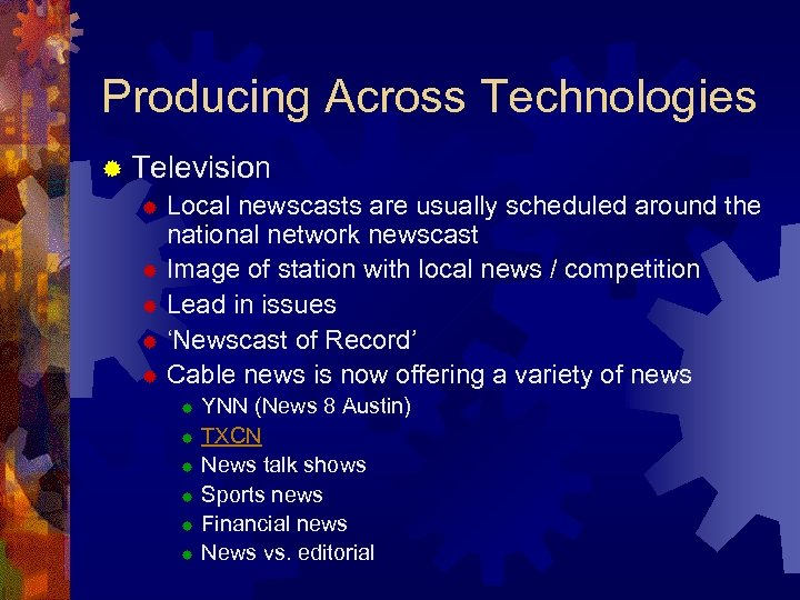 Producing Across Technologies ® Television ® Local newscasts are usually scheduled around the national