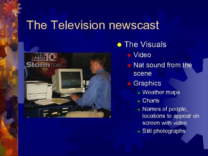 The Television newscast ® The Visuals Video ® Nat sound from the scene ®