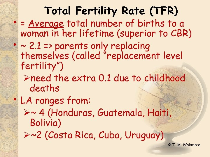 Total Fertility Rate (TFR) • = Average total number of births to a •