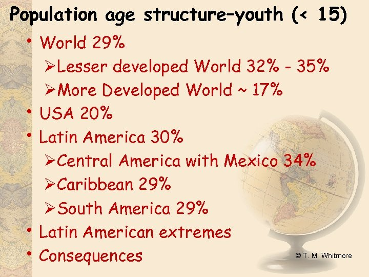 Population age structure–youth (< 15) • World 29% • • ØLesser developed World 32%