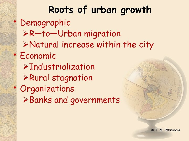 Roots of urban growth • Demographic • • ØR—to—Urban migration ØNatural increase within the