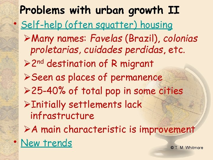 Problems with urban growth II • Self-help (often squatter) housing • ØMany names: Favelas