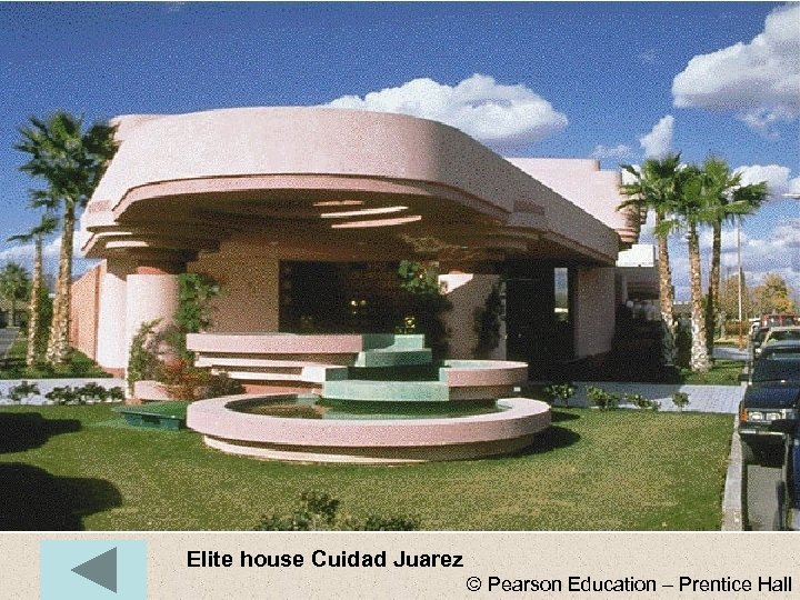 Elite house Cuidad Juarez © Pearson Education – Prentice Hall