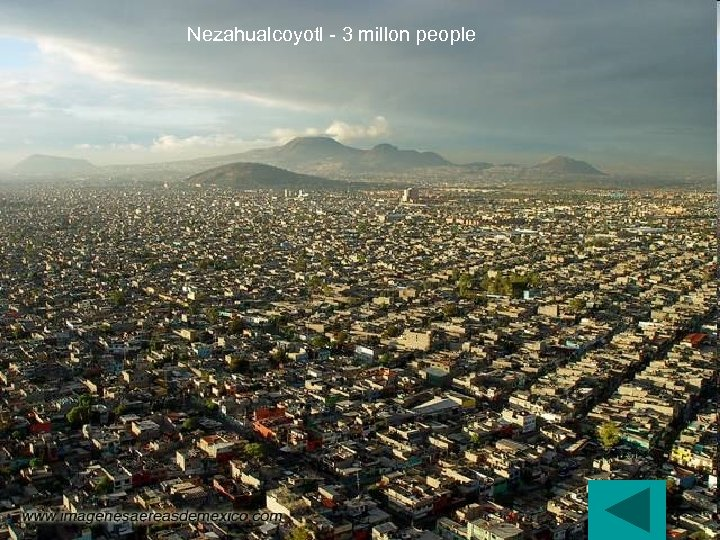 Nezahualcoyotl - 3 millon people