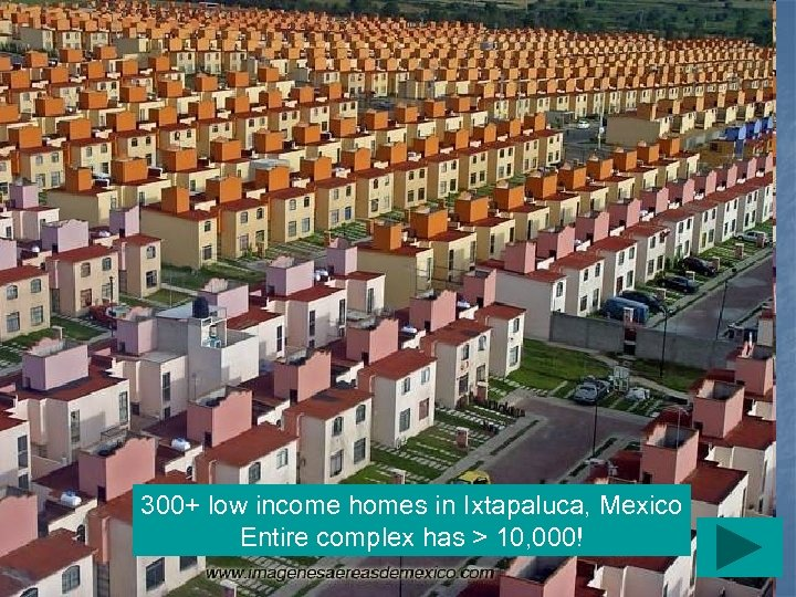 300+ low income homes in Ixtapaluca, Mexico Entire complex has > 10, 000!