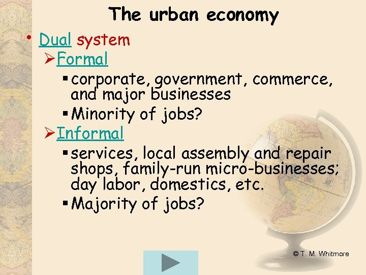 The urban economy • Dual system ØFormal § corporate, government, commerce, and major businesses