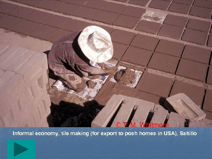 Informal economy, tile making (for export to posh homes in USA), Saltillo