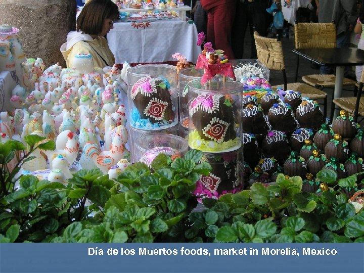 Día de los Muertos foods, market in Morelia, Mexico