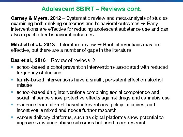 Adolescent SBIRT – Reviews cont. Carney & Myers, 2012 – Systematic review and meta-analysis