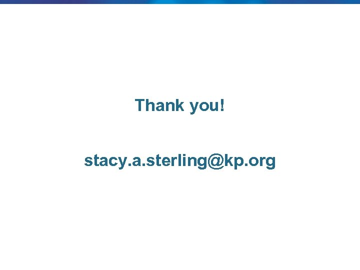 Thank you! stacy. a. sterling@kp. org