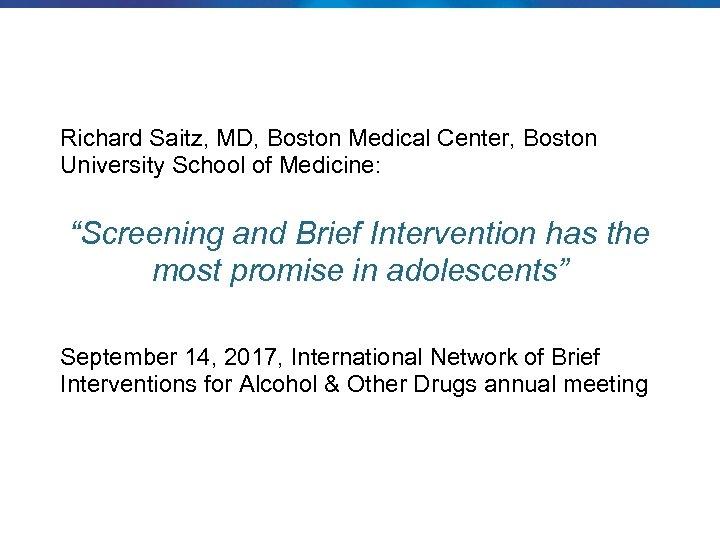 "Richard Saitz, MD, Boston Medical Center, Boston University School of Medicine: ""Screening and Brief"