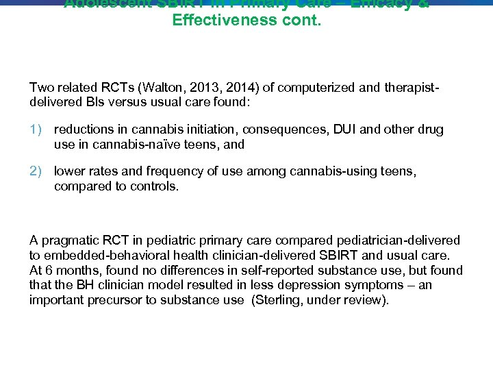 Adolescent SBIRT in Primary Care – Efficacy & Effectiveness cont. Two related RCTs (Walton,