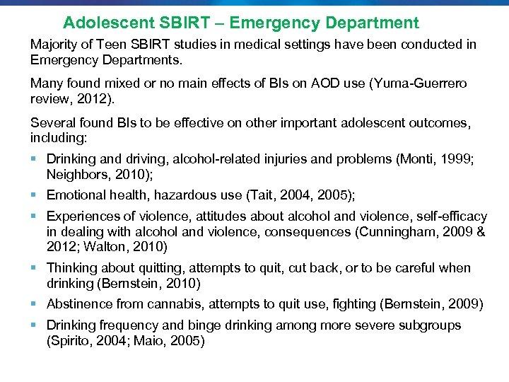 Adolescent SBIRT – Emergency Department Majority of Teen SBIRT studies in medical settings have
