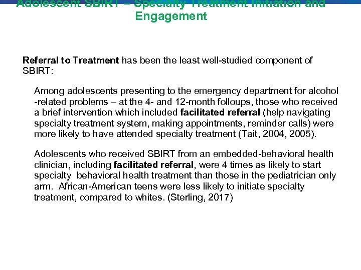 Adolescent SBIRT – Specialty Treatment Initiation and Engagement Referral to Treatment has been the
