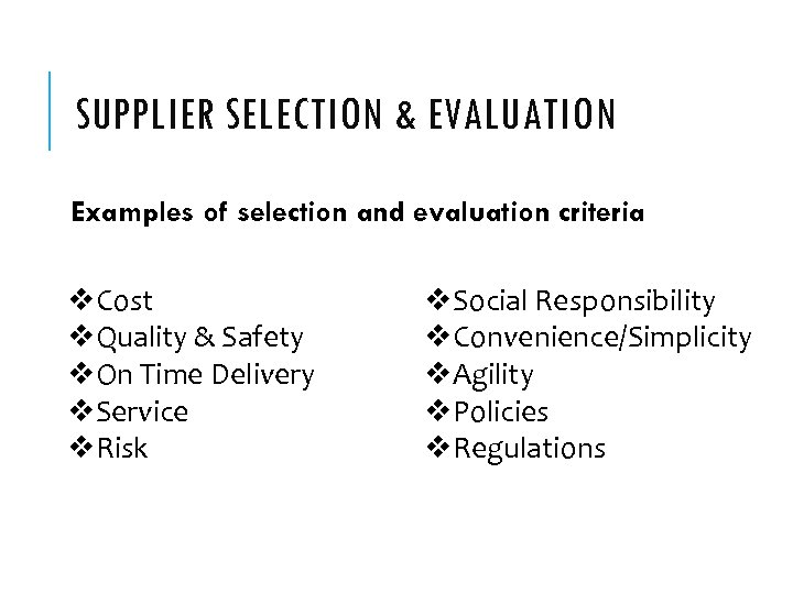SUPPLIER SELECTION & EVALUATION Examples of selection and evaluation criteria v. Cost v. Quality