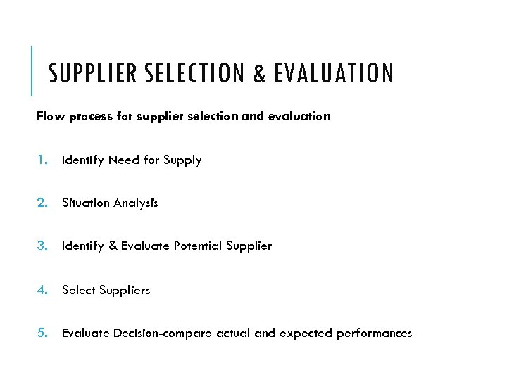 SUPPLIER SELECTION & EVALUATION Flow process for supplier selection and evaluation 1. Identify Need