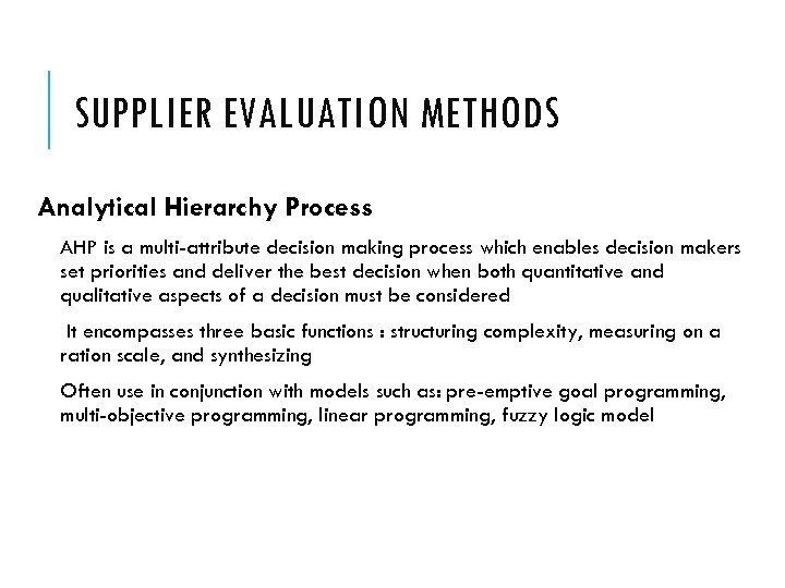 SUPPLIER EVALUATION METHODS Analytical Hierarchy Process AHP is a multi-attribute decision making process which