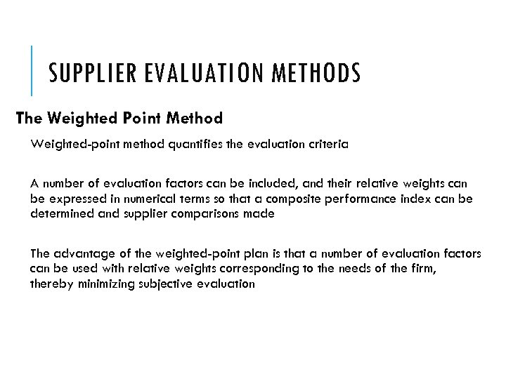 SUPPLIER EVALUATION METHODS The Weighted Point Method Weighted-point method quantifies the evaluation criteria A