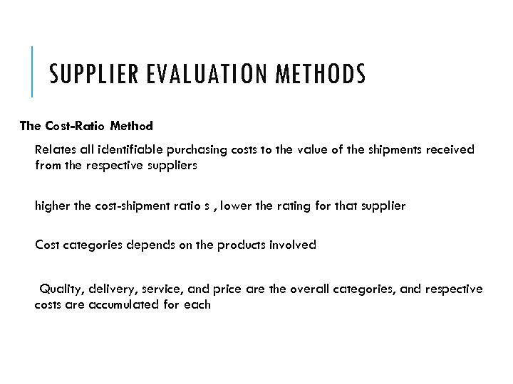 SUPPLIER EVALUATION METHODS The Cost-Ratio Method Relates all identifiable purchasing costs to the value