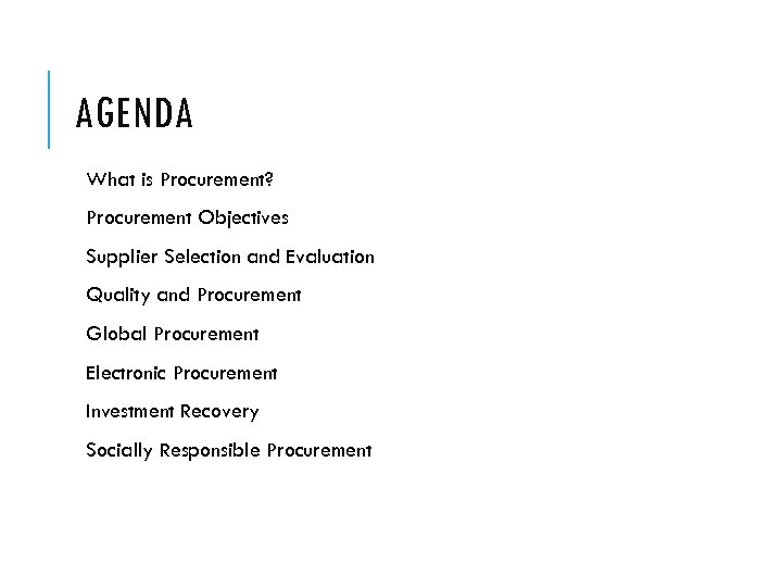 AGENDA What is Procurement? Procurement Objectives Supplier Selection and Evaluation Quality and Procurement Global
